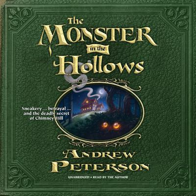 The Monster in the Hollows by Andrew Peterson audiobook
