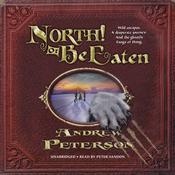 North! Or Be Eaten by  Andrew Peterson audiobook