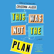 This Was Not the Plan by  Cristina Alger audiobook