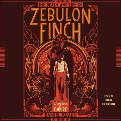 The Death and Life of Zebulon Finch, Volume One by Daniel Kraus audiobook