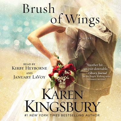 A Brush of Wings by Karen Kingsbury audiobook