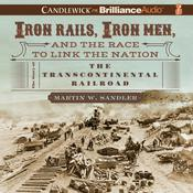Iron Rails, Iron Men, and the Race to Link the Nation by  Martin W. Sandler audiobook