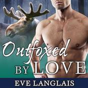 Outfoxed by Love by  Eve Langlais audiobook
