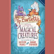 Pip Bartlett's Guide to Magical Creatures by  Maggie Stiefvater audiobook