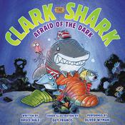Clark the Shark: Afraid of the Dark by  Bruce Hale audiobook
