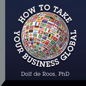 How to Take Your Business Global by  Dolf de Roos PhD audiobook