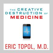 The Creative Destruction of Medicine by  Eric Topol MD audiobook