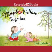 Maple & Willow Together by  Lori Nichols audiobook