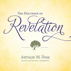 The Doctrine of Revelation by Arthur W. Pink audiobook