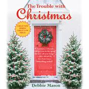 The Trouble with Christmas by  Debbie Mason audiobook