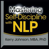 Mastering Self-Discipline with NLP by  Kerry Johnson audiobook