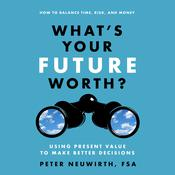 What's Your Future Worth? by  Peter  Neuwirth FSA audiobook