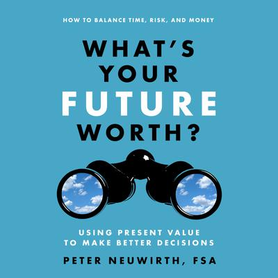 What's Your Future Worth? by Peter  Neuwirth audiobook