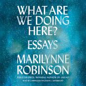What Are We Doing Here? by  Marilynne Robinson audiobook