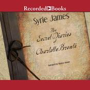 The Secret Diaries of Charlotte Bronte by  Syrie James audiobook