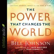 The Power That Changes the World by  Bill Johnson audiobook