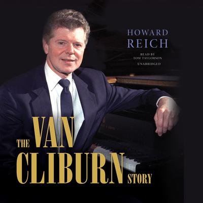 The Van Cliburn Story by Howard Reich audiobook