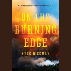 On the Burning Edge by Kyle Dickman audiobook