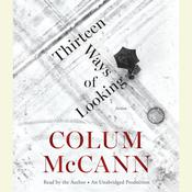 Thirteen Ways of Looking by  Colum McCann audiobook