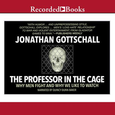 The Professor in the Cage by Jonathan Gottschall audiobook