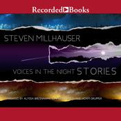 Voices in the Night by  Steven Millhauser audiobook