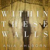 Within These Walls by  Ania Ahlborn audiobook