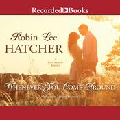Whenever You Come Around by  Robin Lee Hatcher audiobook