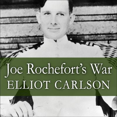 Joe Rochefort's War by Elliot Carlson audiobook