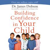 Building Confidence In Your Child by  James Dobson audiobook