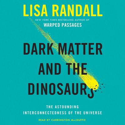 Dark Matter and the Dinosaurs by Lisa Randall audiobook