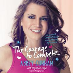 The Courage to Compete by Abbey Curran audiobook