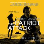 Robert Ludlum's™  The Patriot Attack by Kyle Mills