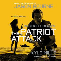 Robert Ludlum's™  The Patriot Attack by Kyle Mills audiobook