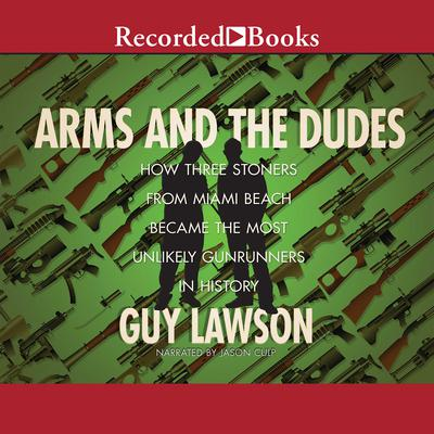 Arms and the Dudes by Guy Lawson audiobook