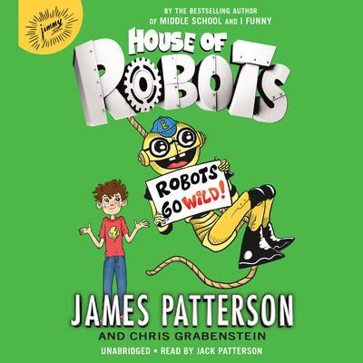 House of Robots: Robots Go Wild! by James Patterson audiobook