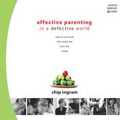 Effective Parenting in a Defective World by  Chip Ingram audiobook
