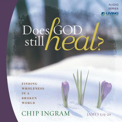 Does God Still Heal? by Chip Ingram audiobook