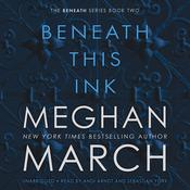 Beneath This Ink by  Meghan March audiobook