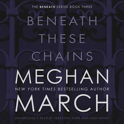 Beneath These Chains by Meghan March audiobook