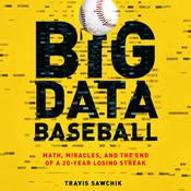 Big Data Baseball by  Travis Sawchik audiobook