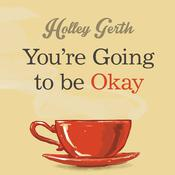 You're Going to Be Okay by  Holley Gerth audiobook