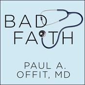 Bad Faith by  Paul A.  Offit MD audiobook