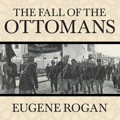 The Fall of the Ottomans by Eugene Rogan audiobook