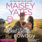Bad News Cowboy by Maisey Yates