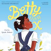 Betty Before X by  Renée Watson audiobook