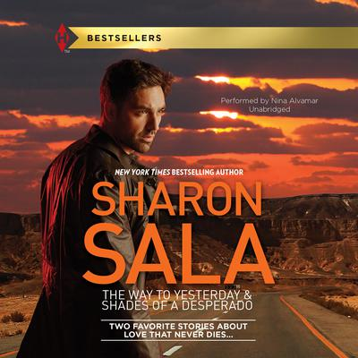 The Way to Yesterday & Shades of a Desperado by Sharon Sala audiobook