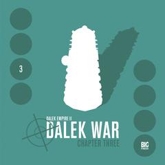 Dalek Empire 2.3: Dalek War, Chapter 3 by Nicholas Briggs audiobook