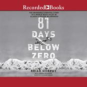 81 Days Below Zero by  Brian Murphy audiobook