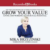 Grow Your Value by  Mika Brzezinski audiobook