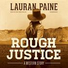 Rough Justice by Lauran Paine